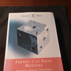 Libros de segunda mano: FRENTE A LA GRAN MENTIRA. ANTONIO GARCÍA-TREVIJANO. Lote 182012546