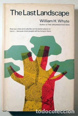 WHYTE, WILLIAM H. - THE LAST LANDSCAPE - NEW YORK 1968 - ILUSTRADO - BOOK IN ENGLISH (Libros de Segunda Mano - Pensamiento - Política)