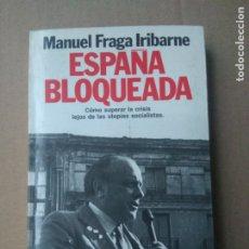 Libros de segunda mano: ESPAÑA BLOQUEADA. - FRAGA IRIBARNE, MANUEL.. Lote 182328282