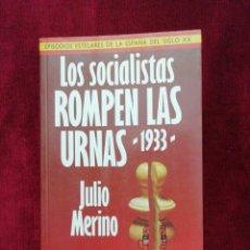Libros de segunda mano: LOS SOCIALISTAS ROMPEN LAS URNAS 1933. JULIO MERINO. EDITORIAL PLAZA&JANES. AÑO 1986. Lote 182457966