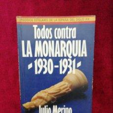 Libros de segunda mano: TODOS CONTRA LA MONARQUÍA 1930-1933. JULIO MERINO. EDITORIAL PLAZA&JANES. AÑO 1985. Lote 182458227
