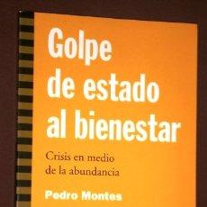 Libros de segunda mano: GOLPE DE ESTADO AL BIENESTAR POR PEDRO MONTES DE ED. ICARIA EN BARCELONA 1996 PRIMERA EDICIÓN. Lote 182595482