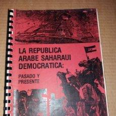 Libros de segunda mano: LA REPÚBLICA ÁRABE SAHARAUI DEMOCRÁTICA - PASADO Y PRESENTE. Lote 182852818