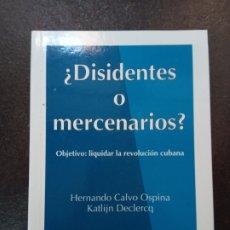 Libros de segunda mano: HERNANDO CALVO OSPINA; KATLIJN DECLERCQ: ¿DISIDENTES O MERCENARIOS? OBJETIVO: LIQUIDAR LA REVOLUCIÓN. Lote 182860313