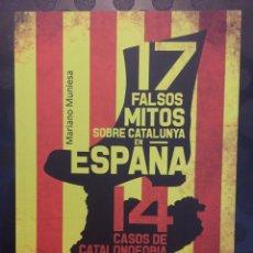 Libros de segunda mano: 17 FALSOS MITOS SOBRE CATALUNYA EN ESPAÑA 14 CASOS DE CATALONOFOBIA DELIRANTE . MARIANO MUNIESA .. Lote 182871117