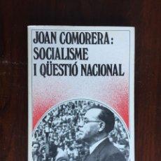 Libros de segunda mano: JOAN COMORERA, SOCIALISME I QUESTIO NACIONAL. NOS DEBEMOS A LA NACIÓN Y DEBEMOS ANIQUILAR EL ESTADO . Lote 182875271