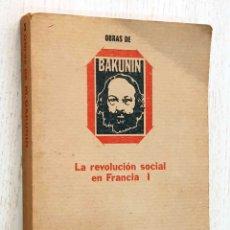Libros de segunda mano: LA REVOLUCIÓN SOCIAL EN FRANCIA. TOMO I - BAKUNIN. Lote 182885573