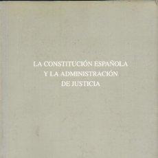 Libros de segunda mano: LA CONSTITUCION ESPAÑOLA Y LA ADMINISTRACION DE JUSTICIA - A-P-1494. Lote 182887873