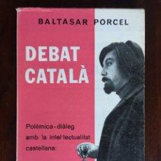 Libros de segunda mano: DEBAT CATALA DE BALTASAR PORCEL. POLEMICA-DIALEG AMB LA INTEL.LECTUALITAT CASTELLANA.. Lote 182891752