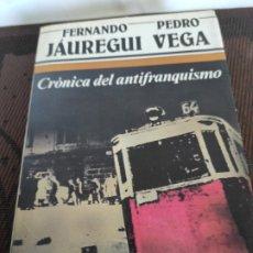 Libros de segunda mano: CRONICA DEL ANTIFRANQUISMO.PRIMERA EDICION.1983. Lote 182941025