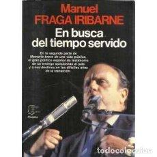 Libros de segunda mano: EN BUSCA DEL TIEMPO SERVIDO - FRAGA IRIBARNE, MANUEL. Lote 167197984