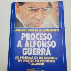 Libros de segunda mano: PROCESO A ALFONSO GUERRA. ASCENSIÓN Y CAIDA DE UN VICEPRESIDENTE. Lote 183746503
