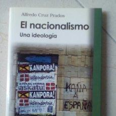 Libros de segunda mano: EL NACIONALISMO. UNA IDEOLOGIA. ALFREDO CRUZ PRADOS. EDITORIAL TECNOS 2005.. Lote 183808486