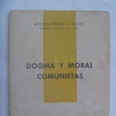 Libros de segunda mano: DOGMA Y MORAL COMUNISTAS , POR MONSEÑOR ANCEL OBISPO AUXILIAR DE LYON. EDITORIAL POPULAR, 1961. Lote 184044437