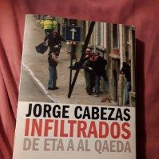 Libros de segunda mano: INFILTRADOS, DE ETA A AL QAEDA. JORGE CABEZA. ESCASO. TERRORISMO. EXCELENTE ESTADO.. Lote 184227420