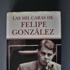 Libros de segunda mano: LAS MIL CARAS DE FELIPE GONZÁLEZ. . JOSÉ GARCÍA ABAD. ED. LA ESFERA DE LOS LIBROS. MADRID 2006 - JOS. Lote 184366832