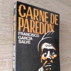 Libros de segunda mano: CARNE DE PAREDÓN ** FRANCISCO GARCÍA SALVE. Lote 184593328