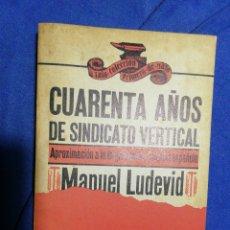 Libros de segunda mano: CUARENTA AÑOS DE SINDICATO VERTICAL. APROXIMACIÓN A LA ORGANIZACIÓN SINDICAL... MANUEL LUDEVID. Lote 185753612