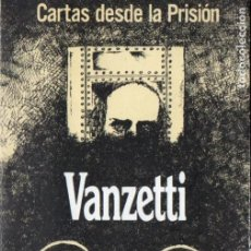 Libros de segunda mano: VANZETTI : CARTAS DESDE LA PRISIÓN (GRANICA, 1976). Lote 186435473