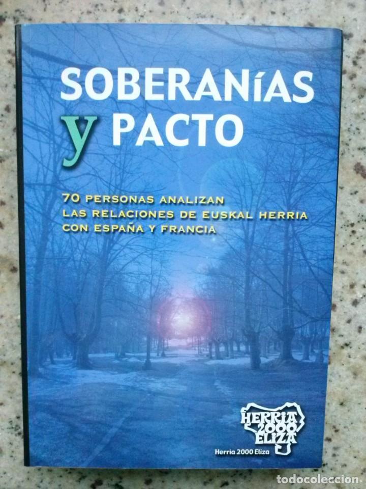 SOBERANIAS Y PACTO. RELACION DE EUSKAL HERRIA CON ESPAÑA Y FRANCIA. HERRIA 2000 ELIZA, AÑO 2005 (Libros de Segunda Mano - Pensamiento - Política)