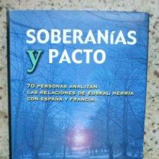 Libros de segunda mano: SOBERANIAS Y PACTO. RELACION DE EUSKAL HERRIA CON ESPAÑA Y FRANCIA. HERRIA 2000 ELIZA, AÑO 2005 . Lote 187210760