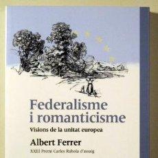 Libros de segunda mano: FERRER, ALBERT - FEDERALISME I ROMANTICISME. VISIONS DE LA UNITAT EUROPEA - BARCELONA 2003. Lote 187318962