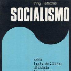 Libros de segunda mano: SOCIALISMO. DE LA LUCHA DE CLASES AL ESTADO PROVIDENCIA. IRING FETSCHER.. Lote 188545700