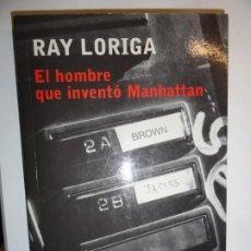 Libros de segunda mano: RAY LORIGA / EL HOMBRE QUE INVENTÓ MANHATTAN PRIMERA EDICIÓN 2004. Lote 188806142
