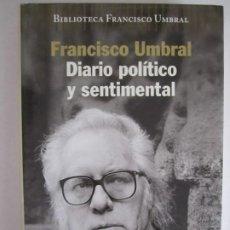 Libros de segunda mano: LIBRO FRANCISCO UMBRAL DIARIO POLITICO Y SENTIMENTAL. Lote 189329636