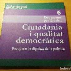 Libros de segunda mano: CIUTADANIA I QUALITAT DEMOCRÀTICA. RECUPERAR LA DIGNITAT DE LA POLÍTICA (FUNDESPLAI). Lote 189590748