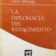 Libros de segunda mano: LA DIPLOMACIA DEL RENACIMIENTO, GARRET MATTINGLY. Lote 190078537