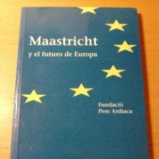 Libros de segunda mano: MAASTRICHT Y EL FUTURO DE EUROPA (FUNDACIÓ PERE ARDIACA) EDICIONES DEL SERBAL. Lote 190133938