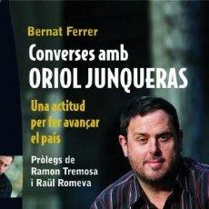 Libros de segunda mano: CONVERSES AMB ORIOL JUNQUERAS UNA ACTITUD PER FER AVANÇAR EL PAÍS ( FERRER, BERNAT ). Lote 190371662