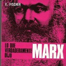 Libros de segunda mano: LO QUE VERDADERAMENTE DIJO MARX. DE E.FISCHER. Lote 190439756
