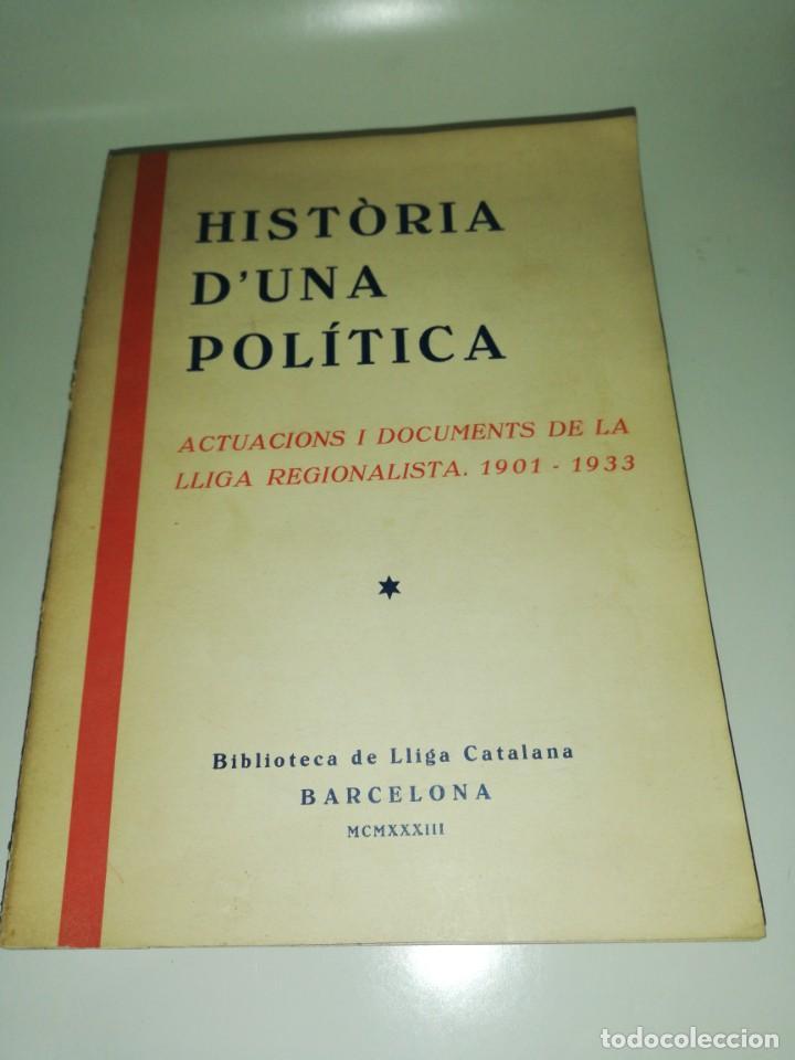 HISTORIA D'UNA POLÍTICA, ACTUACIONS I DOCUMENTS DE LA LLIGA REGIONALISTA, 1901 - 1933 (Libros de Segunda Mano - Pensamiento - Política)