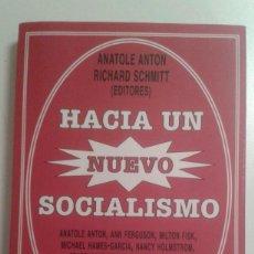 Libros de segunda mano: HACIA UN NUEVO SOCIALISMO. ANATOLE ANTON Y RICAHRD SCHMITT, EDITORES. EL VIEJO TOPO, 2011. Lote 190793373