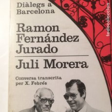 Libros de segunda mano: DIÀLEGS A BARCELONA RAMON FERNANDEZ JURADO- JULI MORERA. Lote 190871377