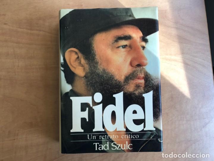 FIDEL. UN RETRATO CRÍTICO. TAD SZULC. EDITORIAL GRIJALBO. REVOLUCIÓN CUBANA. MARXISMO (Libros de Segunda Mano - Pensamiento - Política)