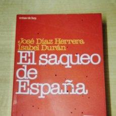 Livres d'occasion: EL SAQUEO DE ESPAÑA - JOSÉ DÍAZ HERRERA · ISABEL DURÁN, 605 PÁGINAS - EDICIÓN 9. Lote 191356015