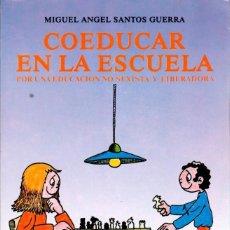 Libros de segunda mano: COEDUCAR EN LA ESCUELA. POR UNA EDUCACIÓN NO SEXISTA Y LIBERADORA. SANTOS GUERRA [ZERO ZYX, 1984]. Lote 243851400
