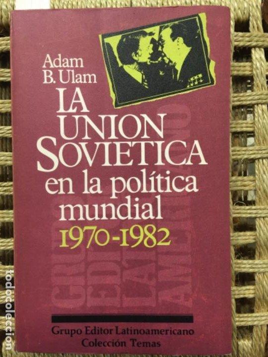 LA UNION SOVIETICA EN LA POLITICA MUNDIAL, 1970 1982, ADAM B ULAM (Libros de Segunda Mano - Pensamiento - Política)