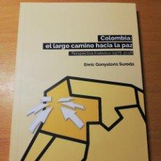 Libros de segunda mano: COLOMBIA: EL LARGO CAMINO HACIA LA PAZ. PERSPECTIVA HISTÓRICA (1978 - 2018) ENRIC GONYALONS SUREDA. Lote 191932108