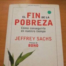 Libros de segunda mano: EL FIN DE LA POBREZA. CÓMO CONSEGUIRLO EN NUESTRO TIEMPO (JEFFREY SACHS). Lote 192188890