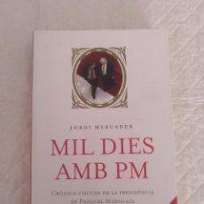 Libros de segunda mano: MIL DIES AMB PM. CRÒNICA VISCUDA DE LA PRESIDÈNCIA DE PASQUAL MARAGALL. JORDI MERCADER. LIBRO. Lote 192532851