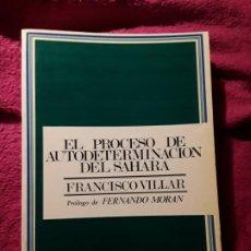 Libros de segunda mano: EL PROCESO DE AUTODETERMINACIÓN DEL SAHARA, DE FRANCISCO VILLAR. EXCELENTE ESTADO. ESCASO. Lote 192508270