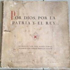 Libros de segunda mano: POR DIOS, POR LA PATRIA Y EL REY. JOSE Mª PEMAN - C. SAENZ DE TEJADA AÑO 1940. Lote 192690938