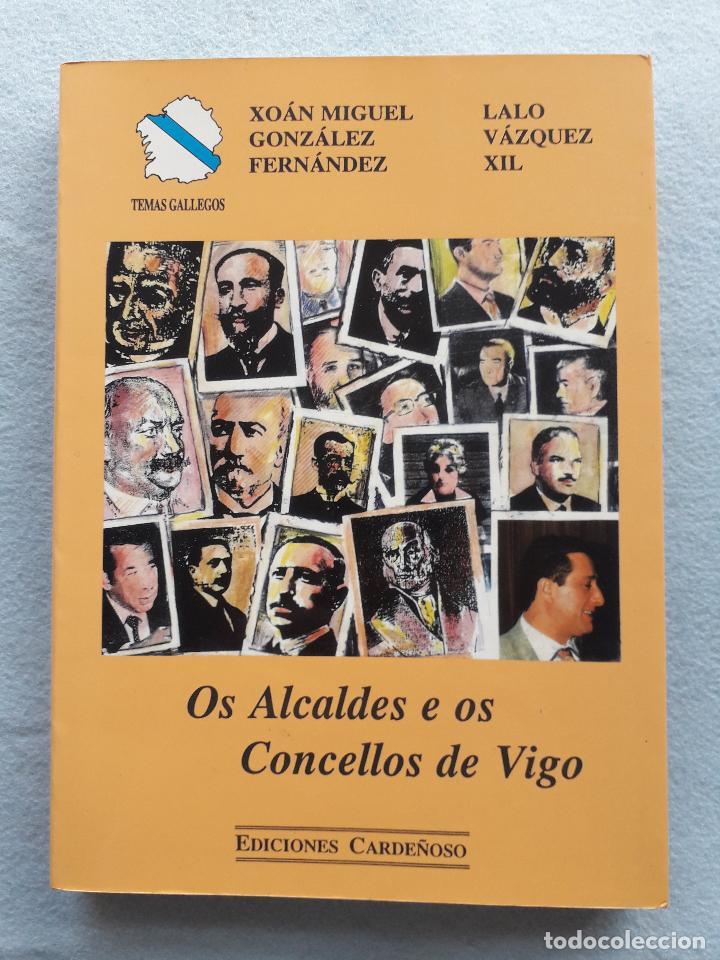 OS ALCALDES E OS CONCELLOS DE VIGO. 1ª EDICIÓN. X.M. GONZÁLEZ FERNÁNDEZ. L. VÁZQUEZ XIL. (Libros de Segunda Mano - Pensamiento - Política)