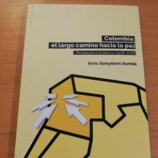 Libros de segunda mano: COLOMBIA: EL LARGO CAMINO HACIA LA PAZ. PERSPECTIVA HISTÓRICA (1978 - 2018) ENRIC GONYALONS. Lote 193238220