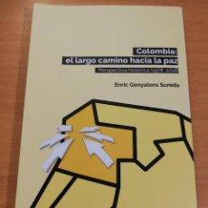 Libros de segunda mano: COLOMBIA: EL LARGO CAMINO HACIA LA PAZ. PERSPECTIVA HISTÓRICA (1978 - 2018) ENRIC GONYALONS. Lote 193239428