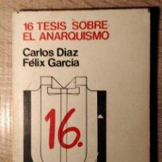 Libros de segunda mano: 16 TESIS SOBRE ANARQUISMO ** CARLOS DIAZ Y FELIX GARCIA -. Lote 193579549
